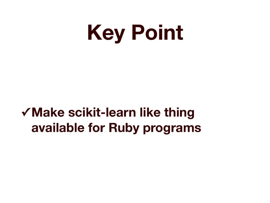Key Point ✓ Make scikit-learn like thing availa...