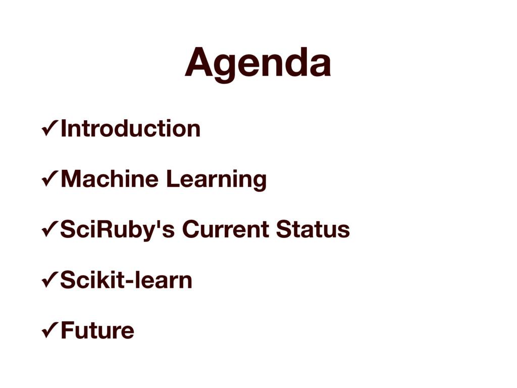 Agenda ✓ Introduction ✓ Machine Learning ✓ SciR...