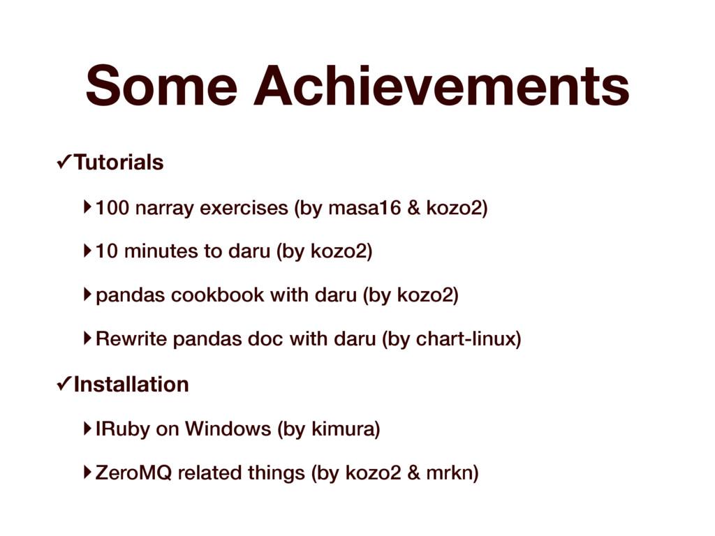Some Achievements ✓Tutorials ‣100 narray exerci...