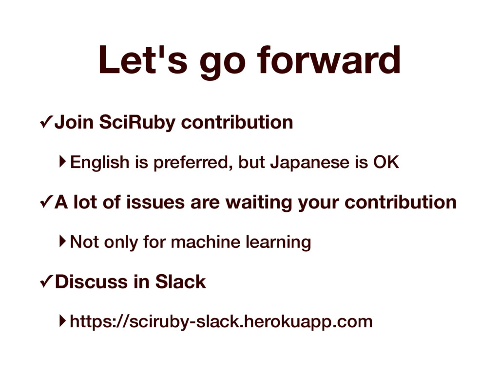 Let's go forward ✓ Join SciRuby contribution ‣E...