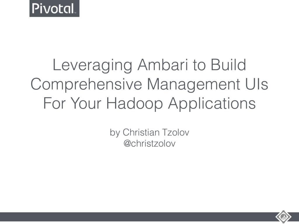 Leveraging Ambari to Build Comprehensive Manage...