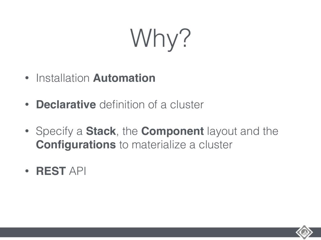 Why? • Installation Automation • Declarative de...
