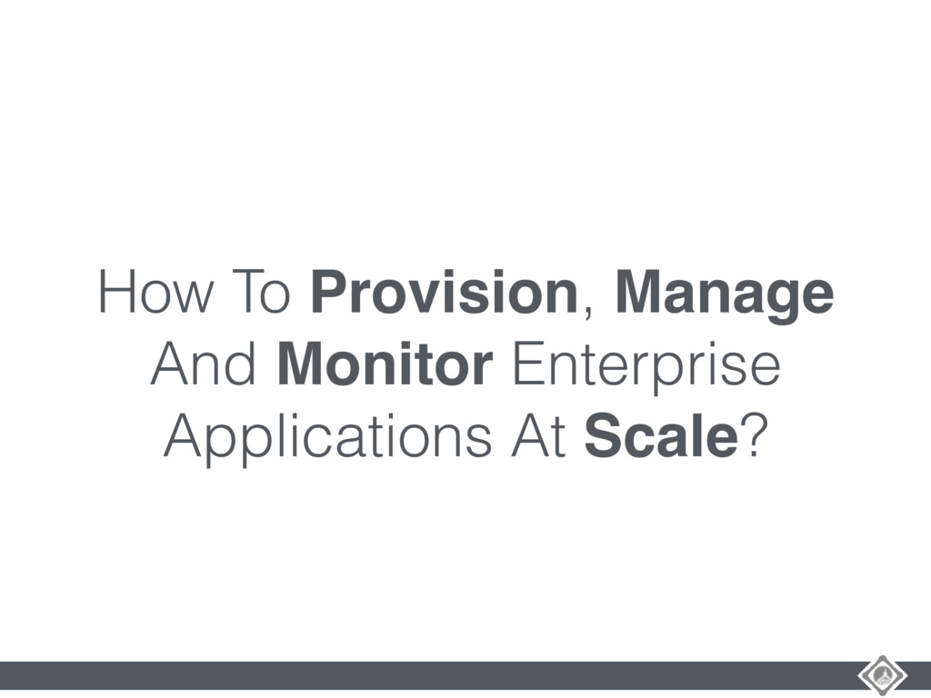 How To Provision, Manage And Monitor Enterprise...