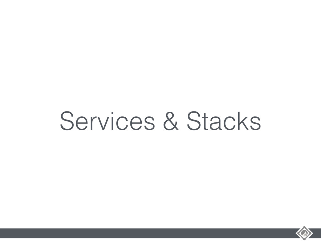 Services & Stacks