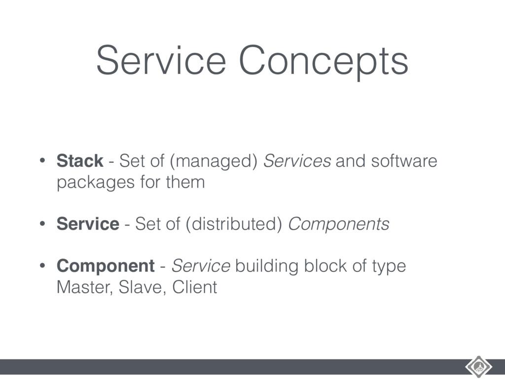 Service Concepts • Stack - Set of (managed) Ser...