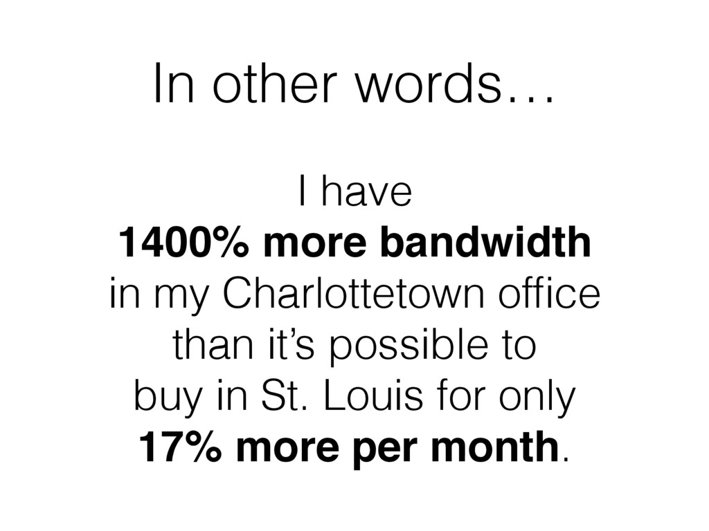 In other words… I have 1400% more bandwidth  i...