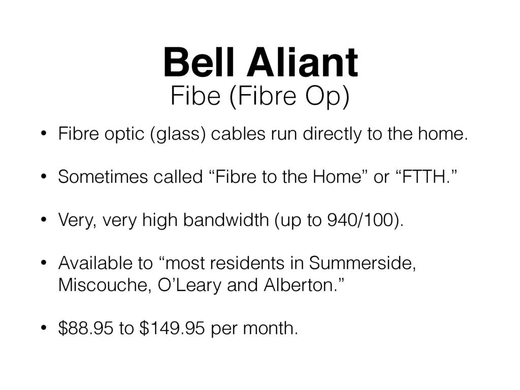 Bell Aliant • Fibre optic (glass) cables run di...