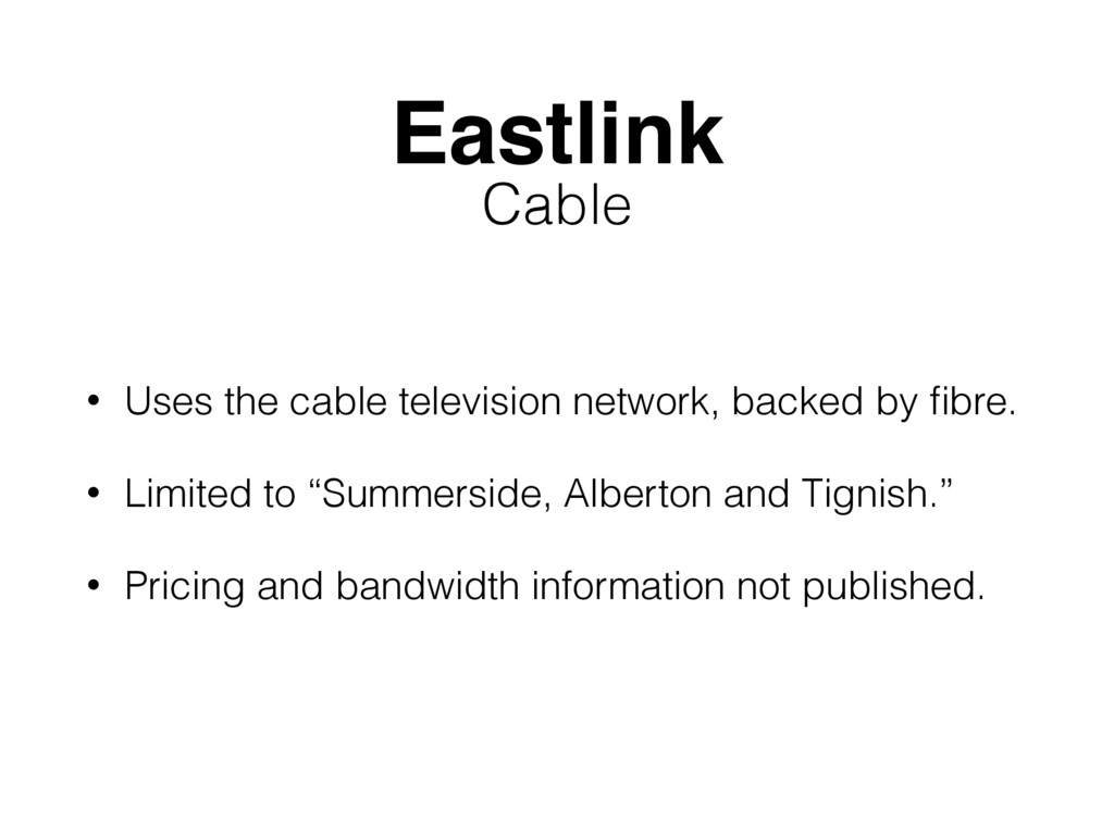 Eastlink • Uses the cable television network, b...