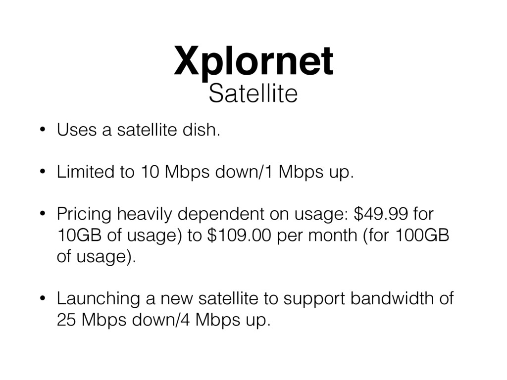 Xplornet • Uses a satellite dish. • Limited to ...