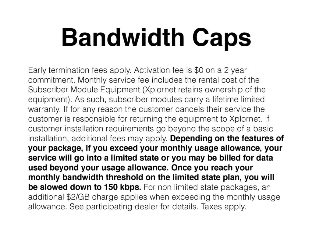 Bandwidth Caps Early termination fees apply. Ac...