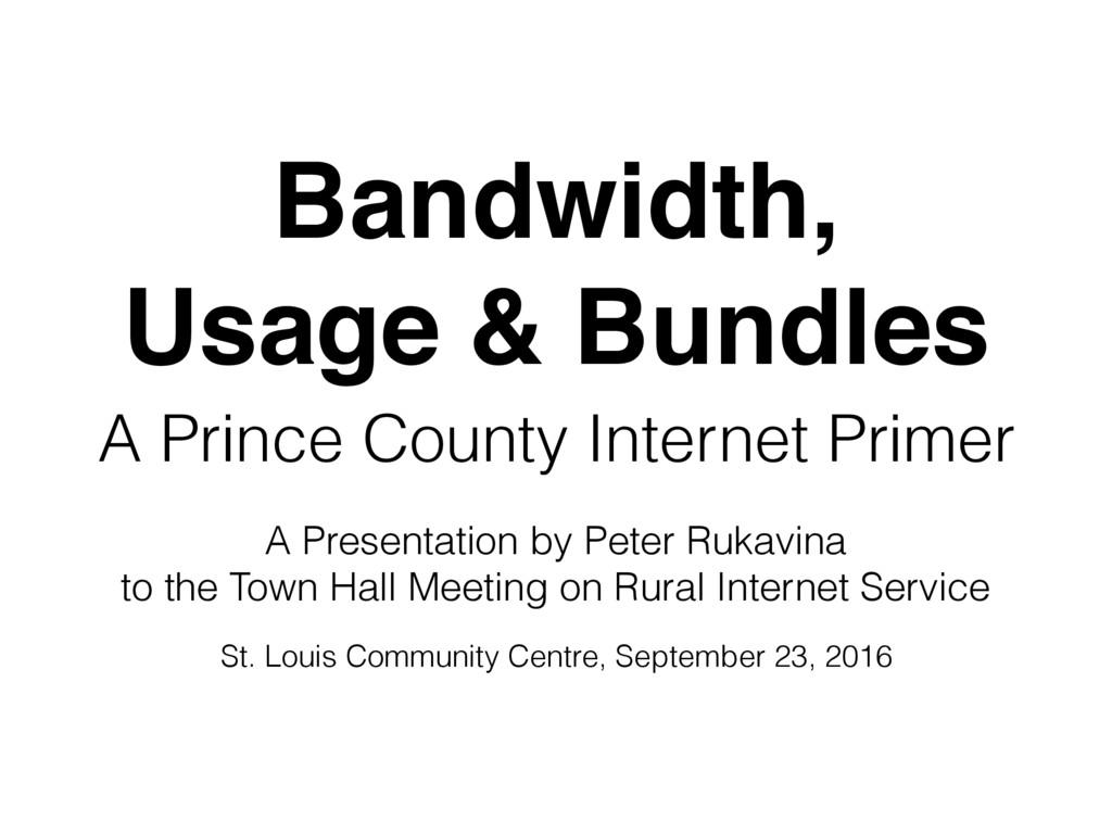 Bandwidth, Usage & Bundles A Prince County Inte...