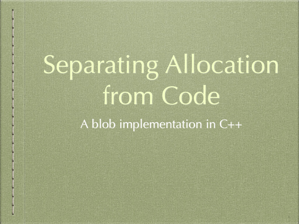Separating Allocation from Code A blob implemen...