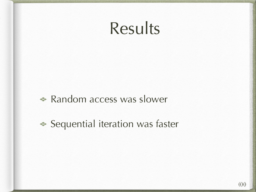 Results Random access was slower Sequential ite...