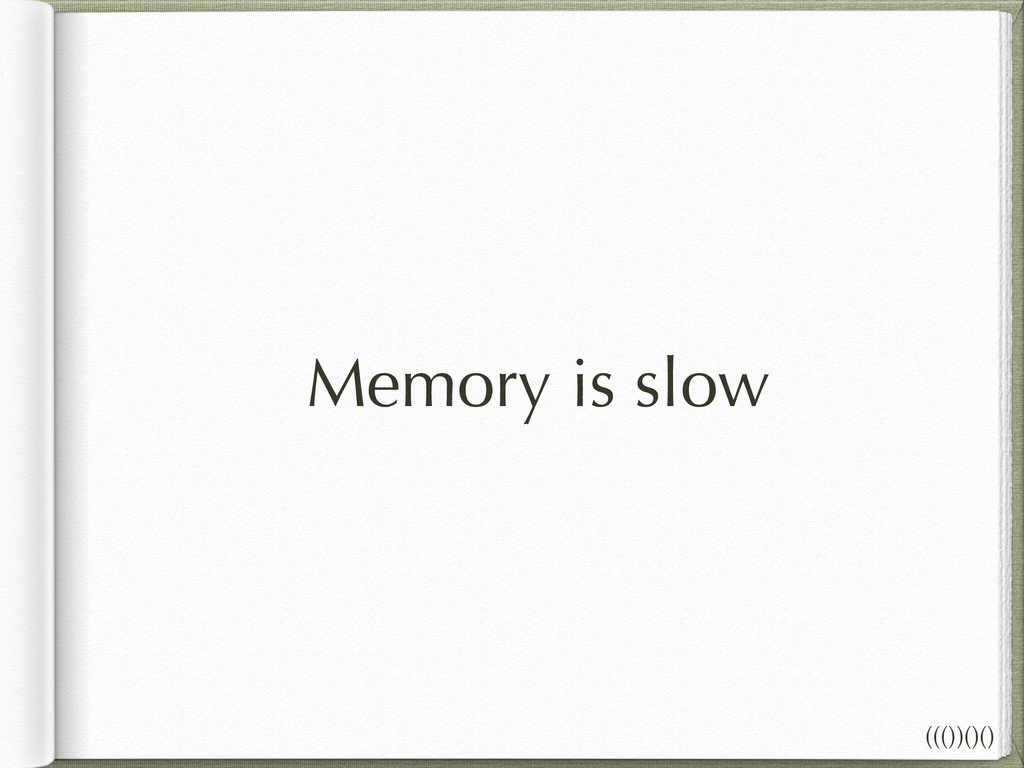 Memory is slow ((())()()