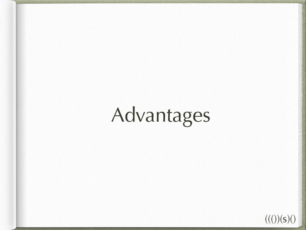 Advantages ((())(s)()