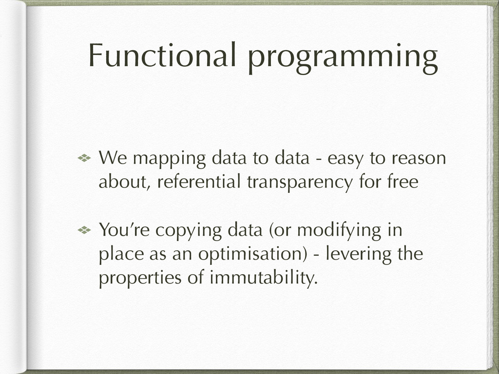 Functional programming We mapping data to data ...
