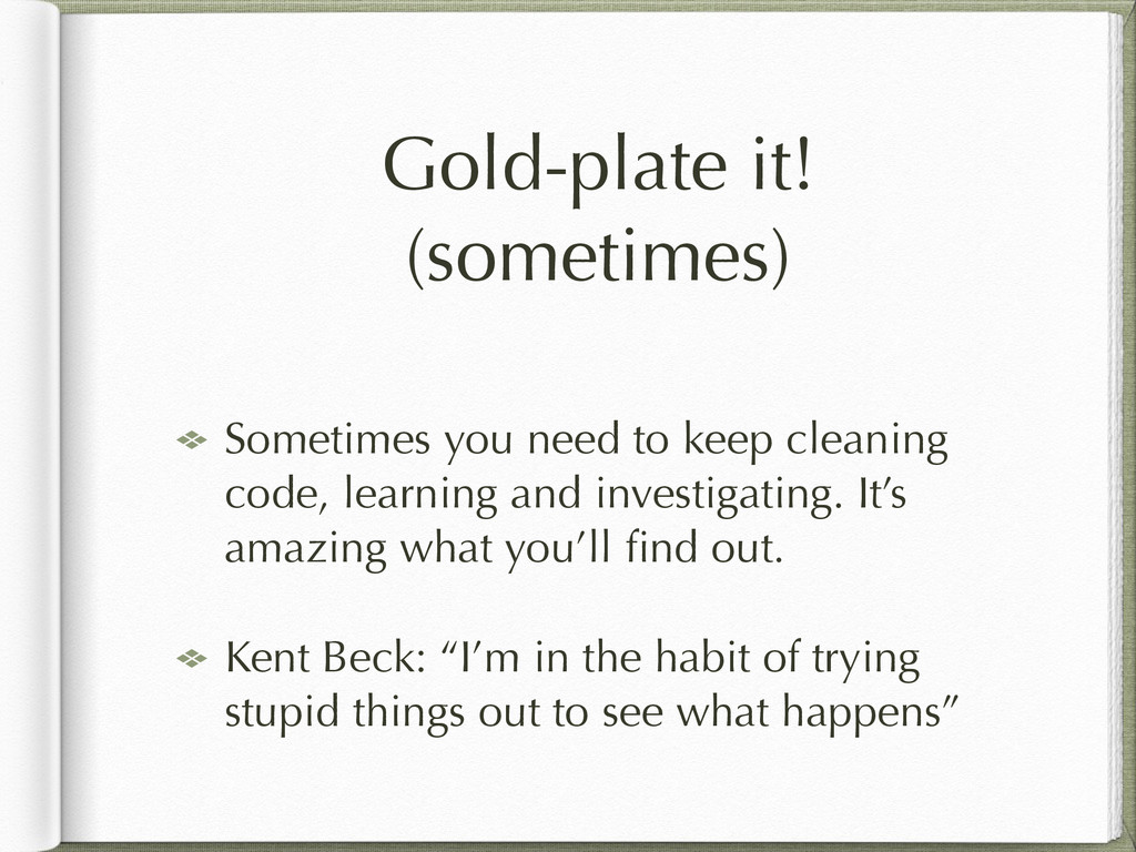 Gold-plate it! (sometimes) Sometimes you need t...