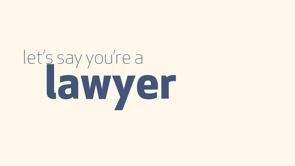 let's say you're a lawyer