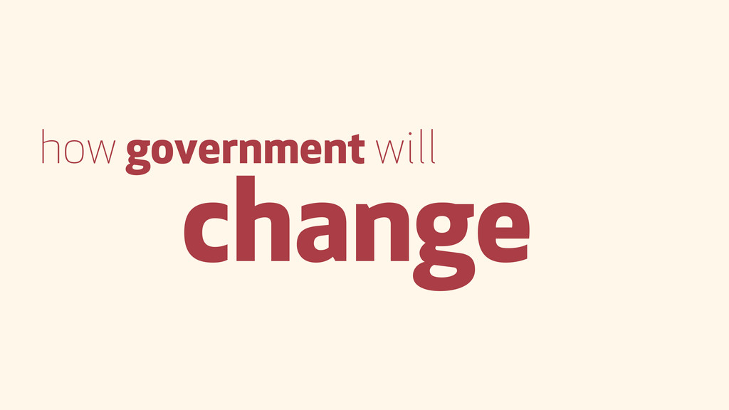 how government will change