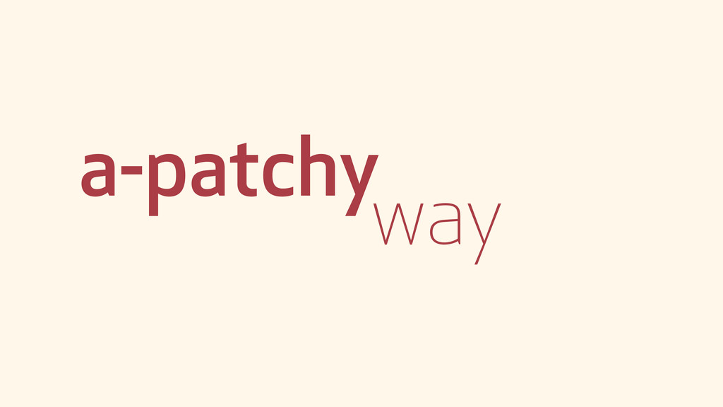a-patchy way