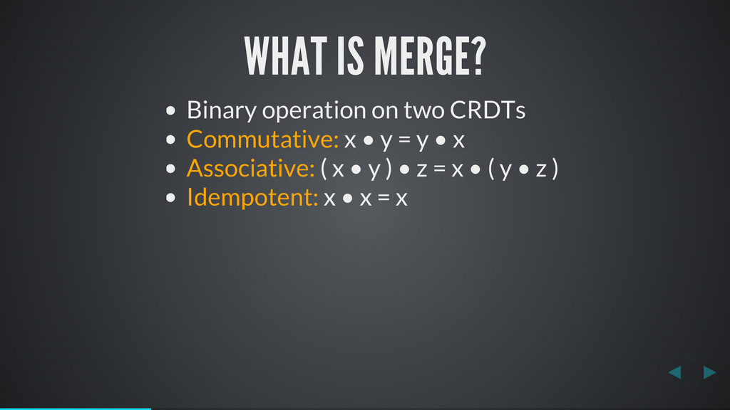 WHAT IS MERGE? Binary operation on two CRDTs Co...