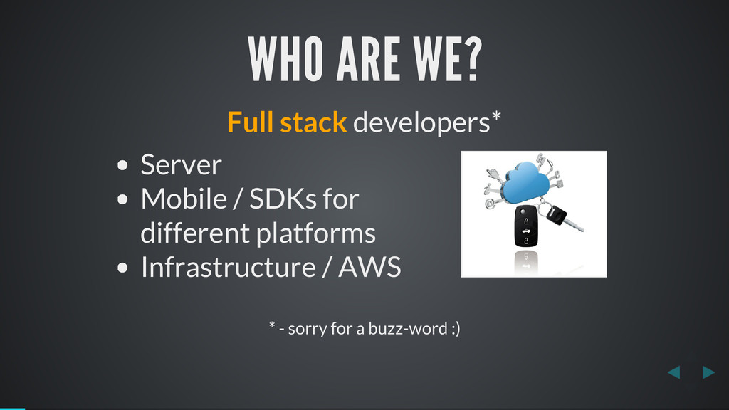 WHO ARE WE? Full stack developers* Server Mobil...