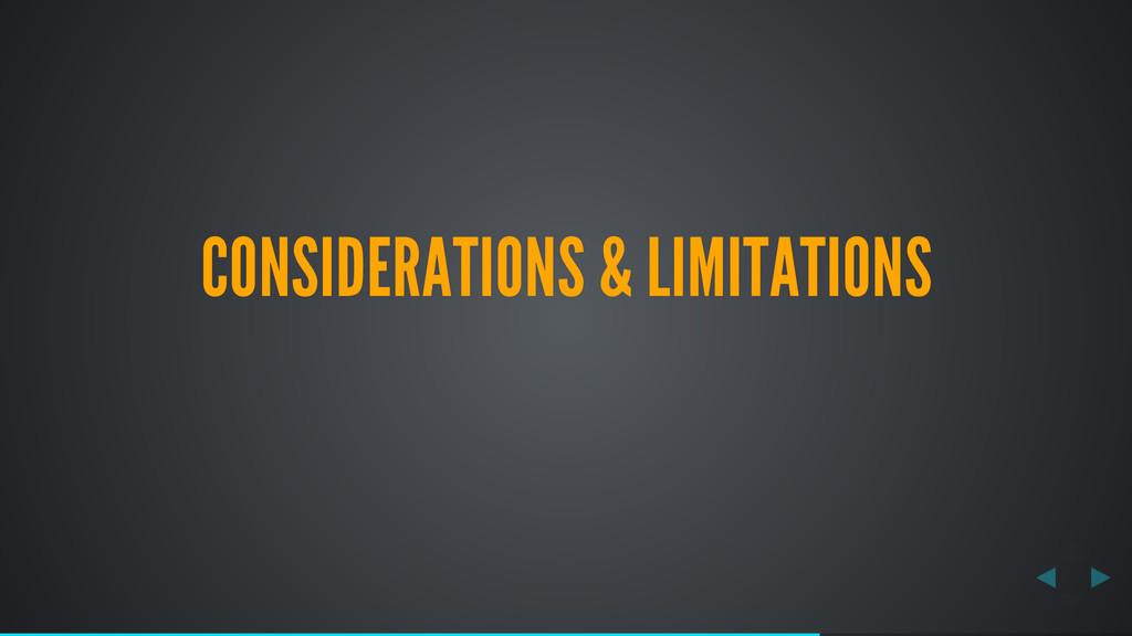 CONSIDERATIONS & LIMITATIONS