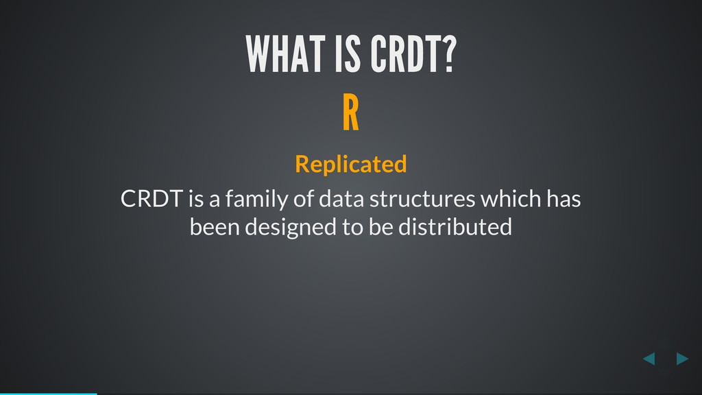 WHAT IS CRDT? R Replicated CRDT is a family of ...