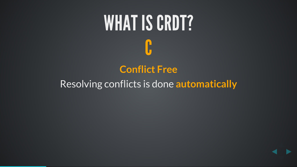 WHAT IS CRDT? C Conflict Free Resolving conflic...