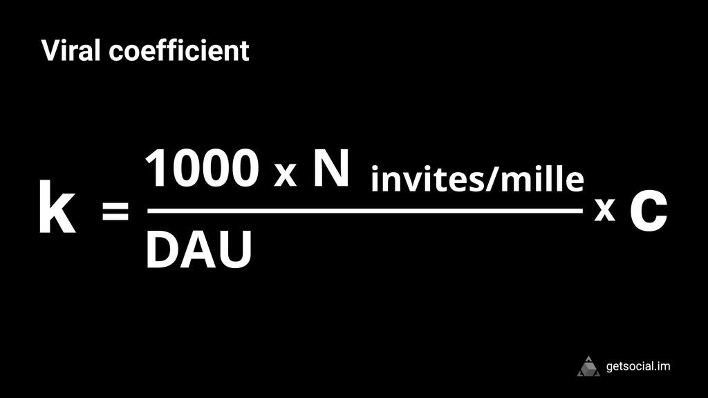 getsocial.im Viral coefficient c 1000 x N invit...