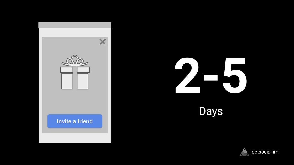 getsocial.im Invite a friend 2-5 Days