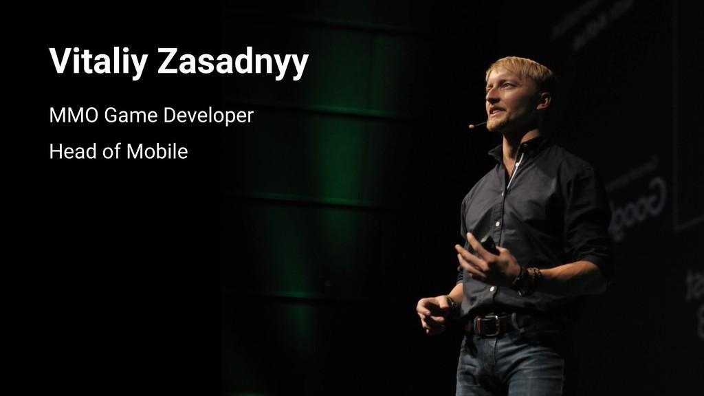 MMO Game Developer Head of Mobile Vitaliy Zasad...