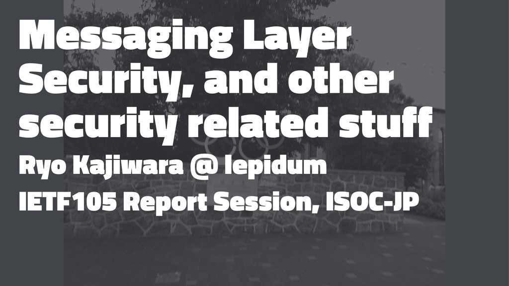 Messaging Layer Security, and other security re...