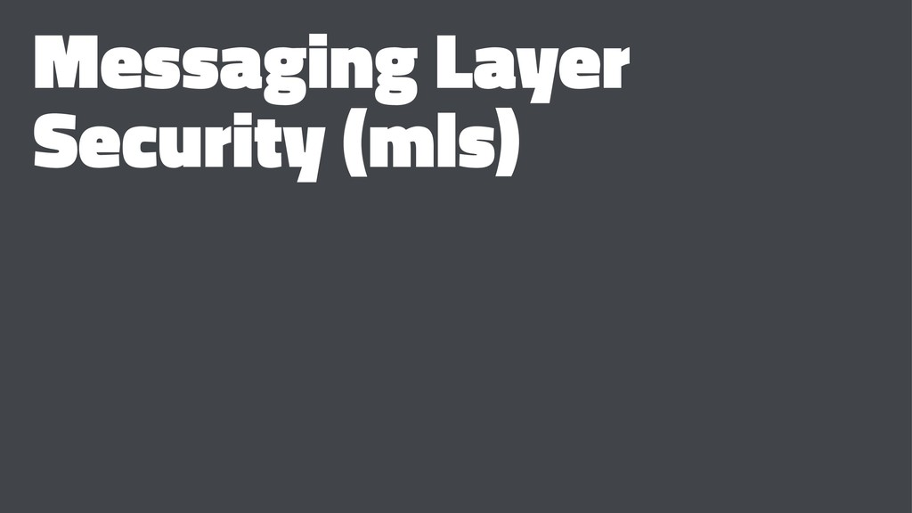 Messaging Layer Security (mls)