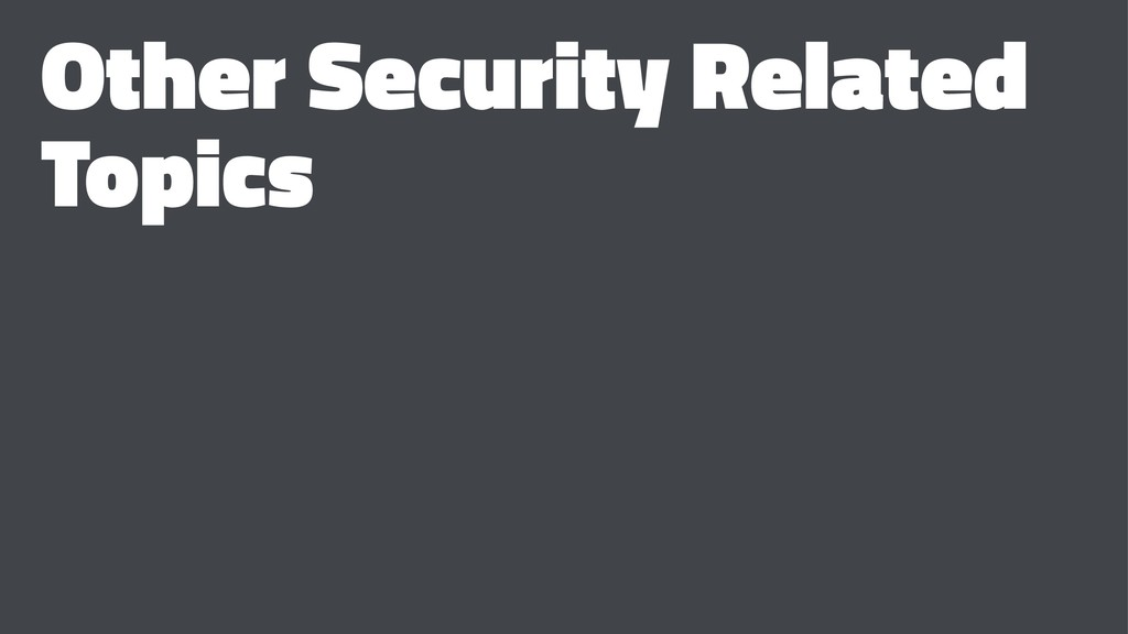 Other Security Related Topics