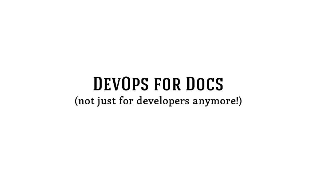 DevOps for Docs (not just for developers anymor...