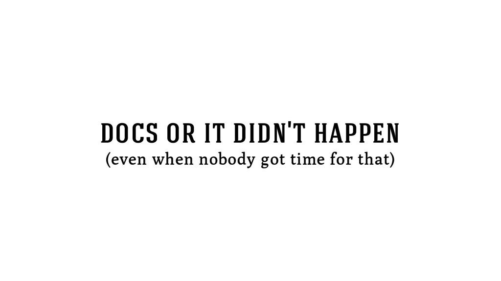 docs or it didn't happen (even when nobody got ...