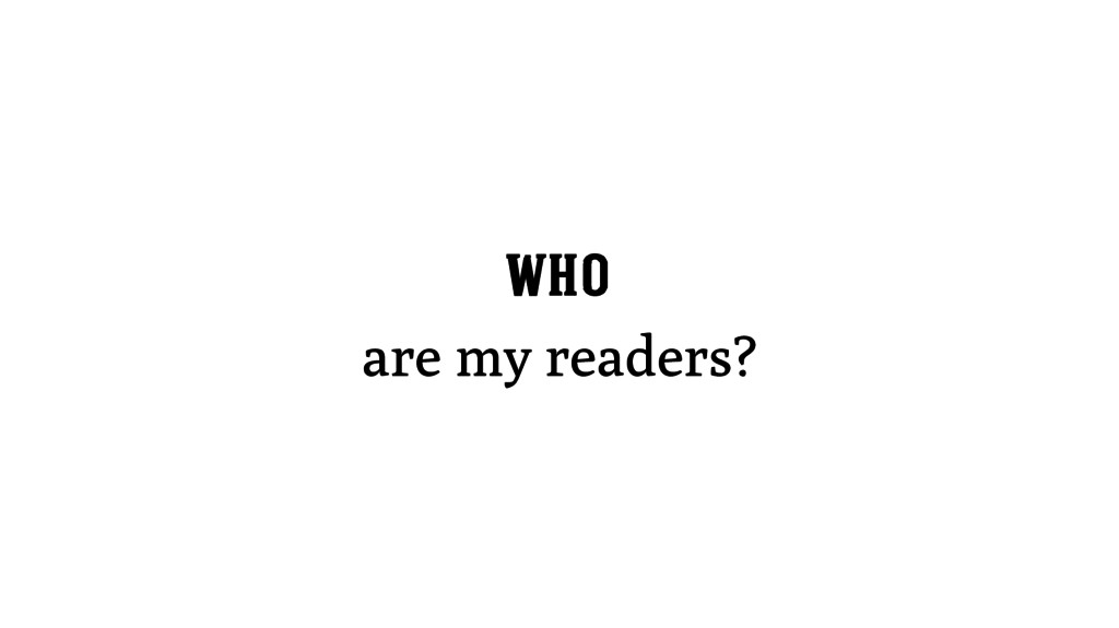 WHO are my readers?