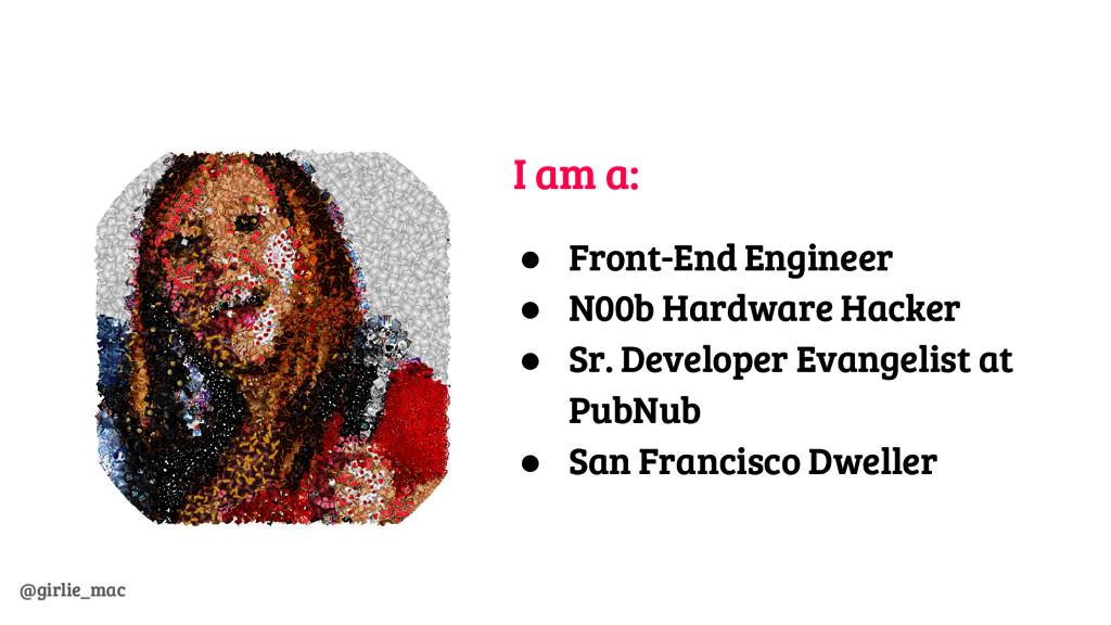 @girlie_mac I am a: ● Front-End Engineer ● N00b...