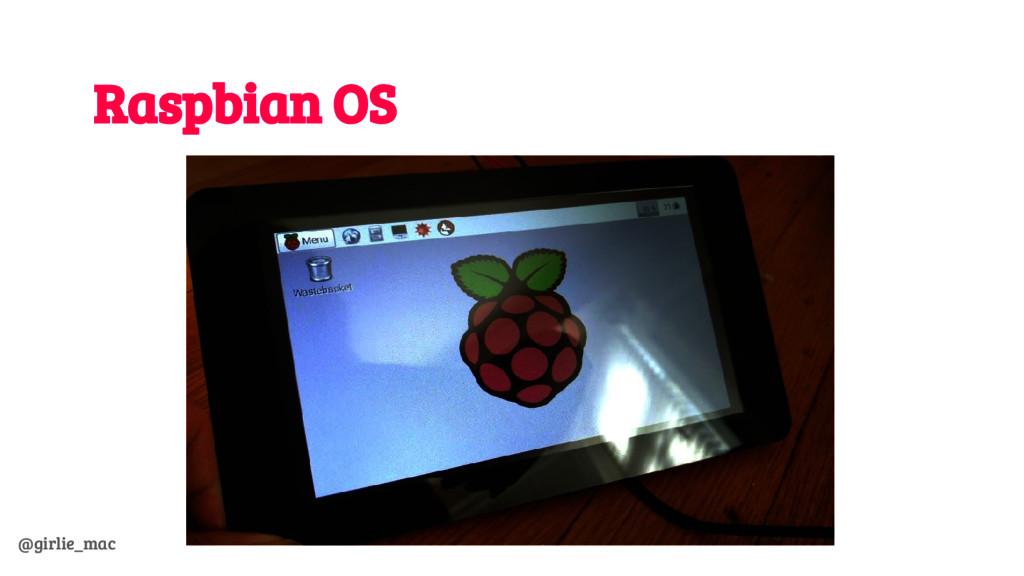 @girlie_mac Raspbian OS