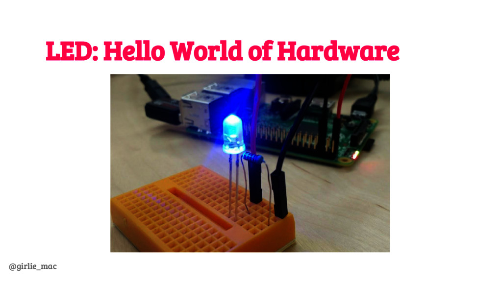 @girlie_mac LED: Hello World of Hardware