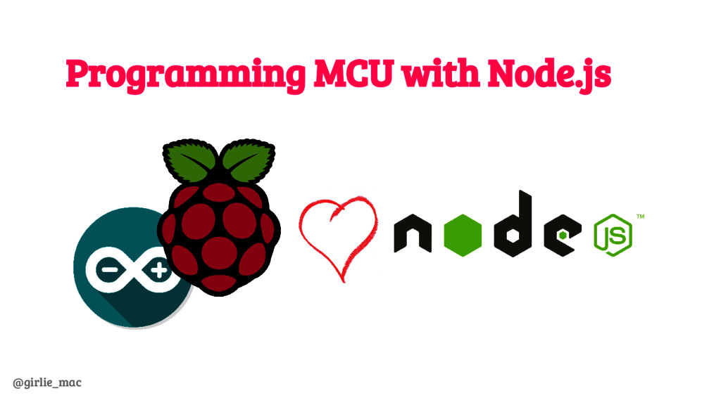@girlie_mac Programming MCU with Node.js