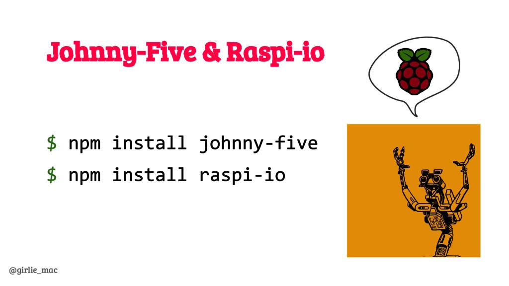 @girlie_mac Johnny-Five & Raspi-io $ npm instal...