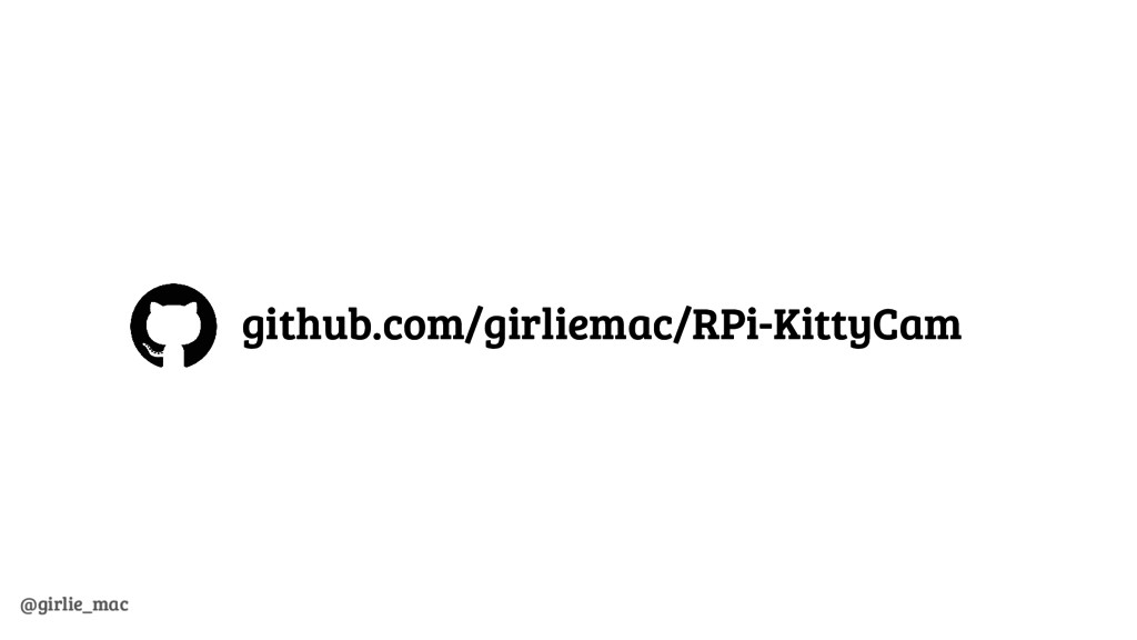 @girlie_mac github.com/girliemac/RPi-KittyCam