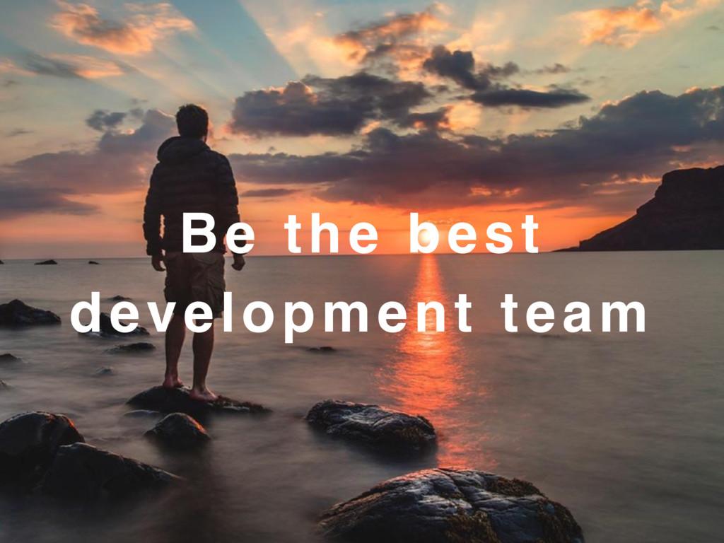 Be the best development team