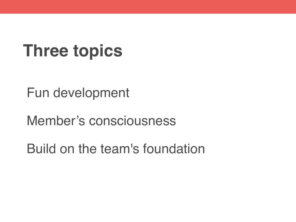 Fun development Member's consciousness Build on...
