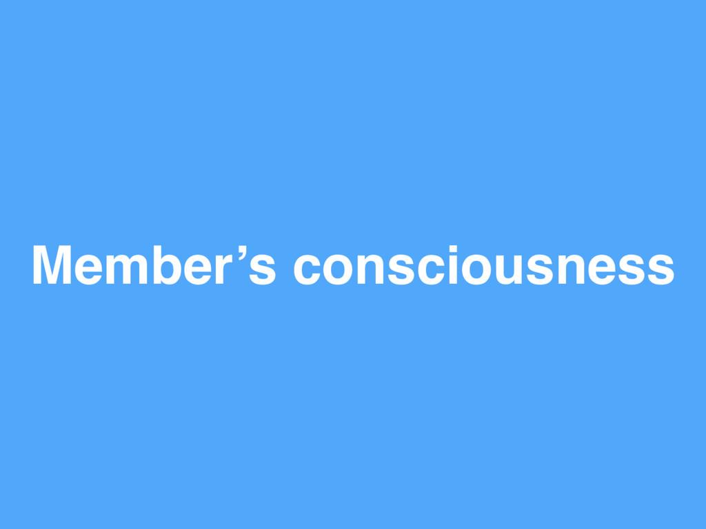 Member's consciousness
