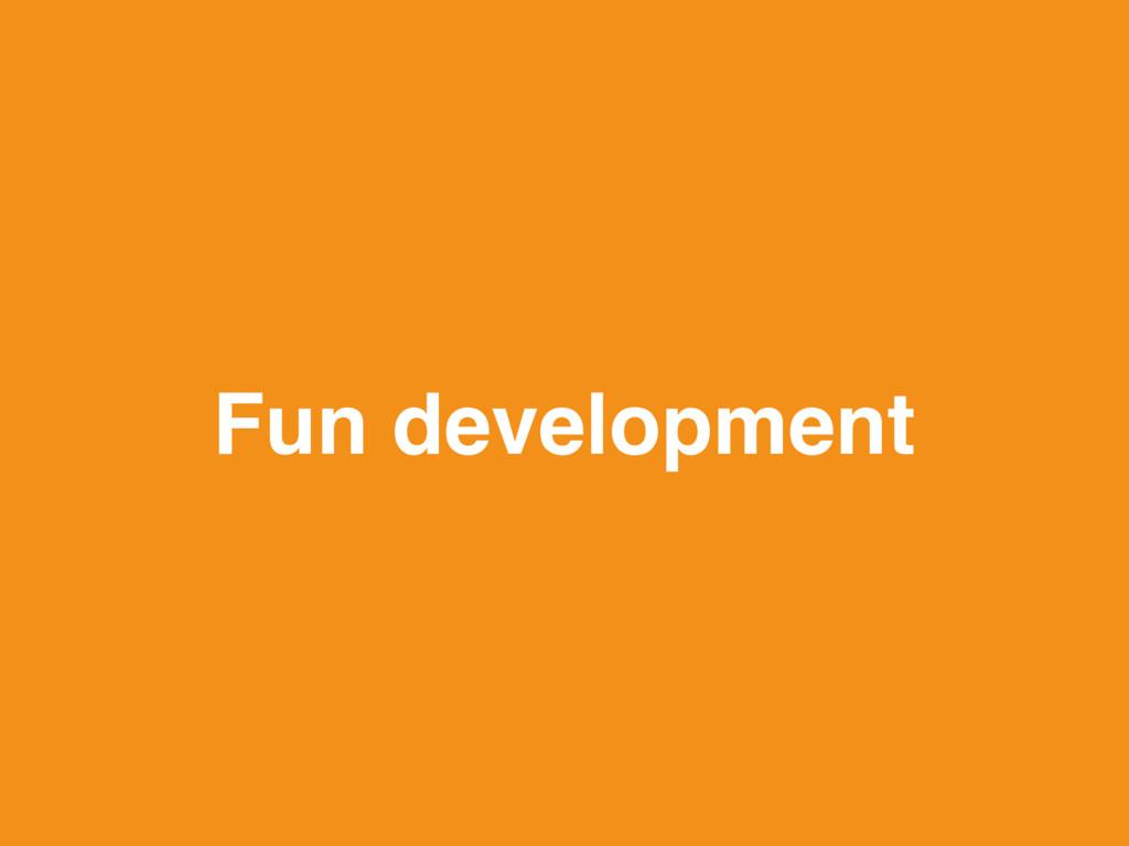 Fun development