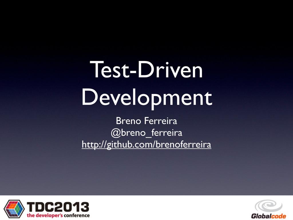 Test-Driven Development Breno Ferreira @breno_f...
