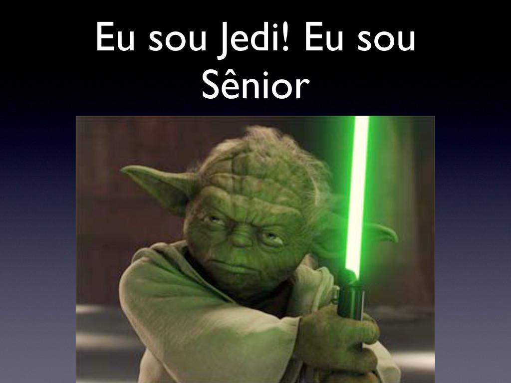 Eu sou Jedi! Eu sou Sênior